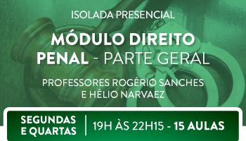 MÓDULO DE DIREITO PENAL GERAL PARA CONCURSOS DE CARREIRAS JURÍDICAS - TURMA NOTURNA - PROFS. ROGÉRIO SANCHES E HELIO NARVAEZ